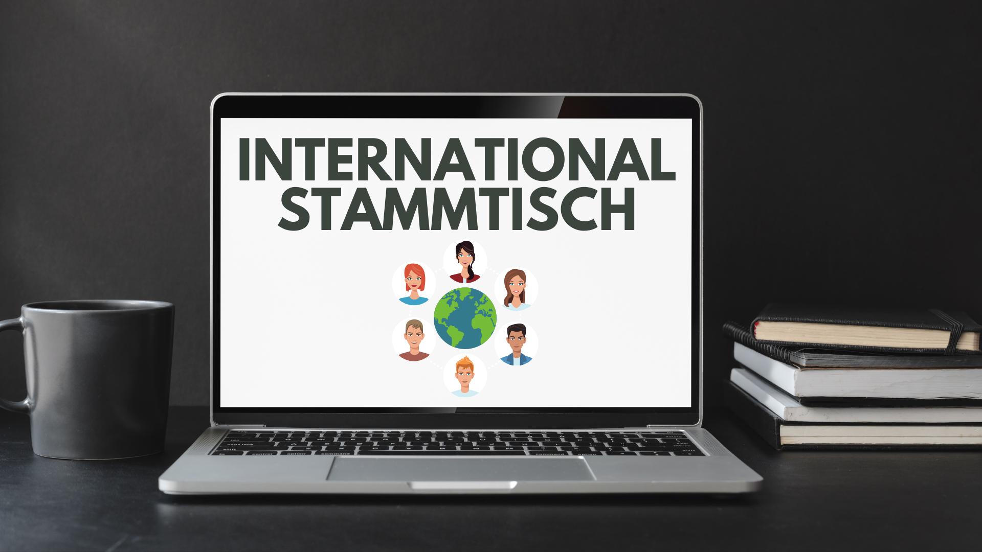 Der INTERNATIONAL STAMMTISCH findet 1x pro  Monat digital statt.